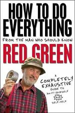 How To Do Everything: (From the Man Who Should Know: Red Green)-ExLibrary