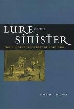 Lure of the Sinister: The Unnatural History of Satanism by Medway, Gareth