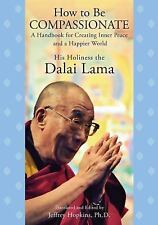 How to Be Compassionate : A Handbook for Creating Inner Peace and a Happier Worl