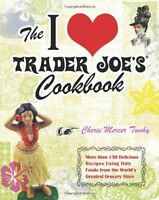 The I Love Trader Joes Cookbook: 150 Delicious Recipes Using Only Foods from th