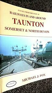 FOXLINE SCENES OF THE PAST #34: RAILWAYS IN AND AROUND TAUNTON SOMERSET (1999)