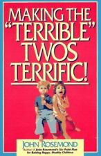 John Rosemond: Making the Terrible Twos Terrific 4 by John Rosemond and John K.