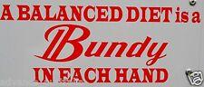 A Balanced Diet is a, Bundy in Each Hand -  A105