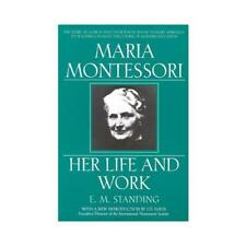 Maria Montessori, Her Life and Work by E. M. Standing (author)