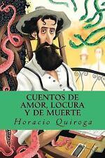 Cuentos de Amor, Locura y de Muerte by Horacio Quiroga (2016, Paperback)