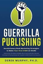 Guerrilla Publishing : Revolutionary Book Marketing Strategies: By Murphy, De...