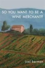 So You Want to Be a Wine Merchant? by Berman Dr, Joel