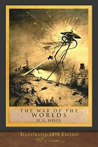 The War of the Worlds (Illustrated 1898 Edition): 100th Anniv... by Wells, H. G.