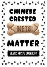 Chinese Crested Diets Matter : Grain Free Cookbook for Dogs, Blank Recipe.