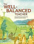 The Well-Balanced Teacher : How to Work Smarter and Stay Sane Inside the Classr…