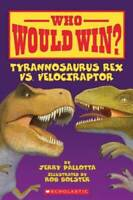 Who Would Win? Tyrannosaurus Rex vs. Velociraptor - Paperback - GOOD