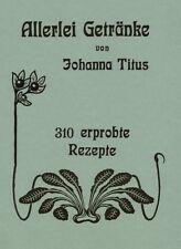 Allerlei Getränke - Johanna Titus 1903 (Reprint) Liköre Punsche Limonaden Säfte