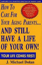 How to Care for Your Aging Parents...and Still Hav