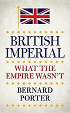 British Imperial: What the Empire Wasnt, Bernard Porter, Good Condition Book, IS