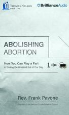 Abolishing Abortion : How You Can Play a Part in Ending the Greatest Evil of...