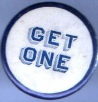 Early 1900s pin GET ONE pinback button