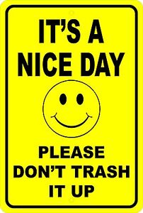 """It's A Nice Day PLEASE DON""""T TRASH IT UP  Aluminum Novelty 8"""" x 12"""" Sign"""