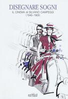 Disegnare sogni. Il cinema di Silvano Campeggi (1946-1969)... - Bacci Giorgio