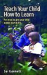 Teach Your Child How to Learn: Fun ways to give your child a good start in life