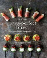 Party-Perfect Bites : Delicious Recipes for Canapes, Fingerfood and Party Sna...