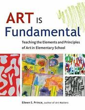 Art Is Fundamental : Teaching the Elements and Principles of Art in...