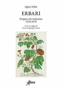 Erbari. Origine ed evoluzione 1470-1670 Arber, Agnes
