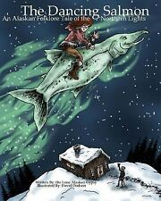 The Dancing Salmon : An Alaskan Folklore Tale of the Northern Lights by Lone...