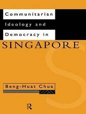 Communitarian Ideology and Democracy in Singapore (Politics in Asia) by Beng-Hu