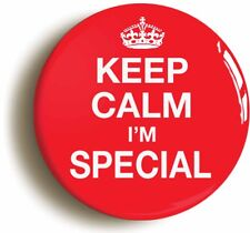 KEEP CALM I'M SPECIAL BADGE BUTTON PIN (Size is 1inch/25mm diameter)