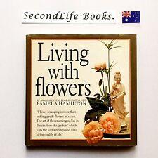 LIVING WITH FLOWERS ~ Pamela Hamilton. Vintage (1988). Flower Arrangement.