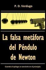 La Falsa Metafora Del Pendulo de Newton : El Caso Del Misterioso Epilogo...