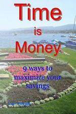 Time Is Money : 9 Ways to Maximize Your Savings by Law Steeple (2014, Paperback)