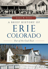 A Brief History of Erie, Colorado: Out of the Coal Dust [Brief History] [CO]