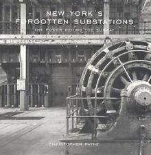 NEW YORKS FORGOTTEN SUBSTATIONS POWER BEHIND SUBWAY By Payne Christopher **NEW**