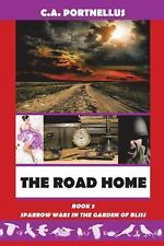 The Road Home : Book Three of Sparrow Wars in the Garden of Bliss by C. A....