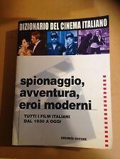 DIZIONARIO DEL CINEMA ITALIANO. SPIONAGGIO, AVVENTURA, EROI MODERNI 1930 oggi