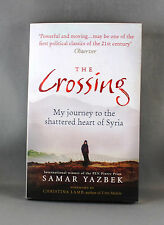 The Crossing My Journey to the Shattered Heart of Syria by Samar Yazbek
