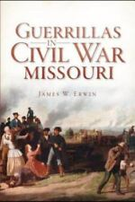 Civil War: Guerillas in Civil War Missouri : Texas Frontier Defense by James...