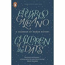 Children of the Days: A Calendar of Human History, Galeano, Eduardo, Good Book