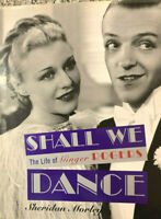 SHALL WE DANCE The Life of Ginger Rogers