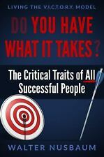 Do You Have What It Takes? : The Critical Traits of All Successful People...