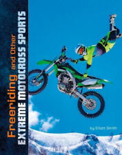Freeriding and Other Extreme Motocross Sports (Natural Thrills) by Elliott Smith