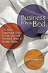 Business from Bed: A 6-Step Comeback Plan to Get Yourself Working After a Hea...