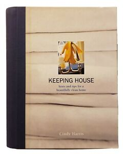 Keeping House : Hints and Tips for a Beautifully Clean Home Cindy Harris