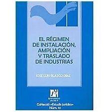 El regimen de instalacion, ampliacion y traslado de industrias/ The...