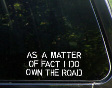 As A Matter Of Fact I Do Own The Road Funny Road Rage Bad Driver Truck Sticker