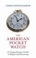 The American Pocket Watch: A Comprehensive Guide to Repair and Servicing by B…