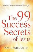 The 99 Success Secrets of Jesus : How to Create Miracles in Your Life! by Don...