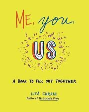 Me, You, Us : A Book to Fill Out Together by Lisa Currie (2014, Paperback)