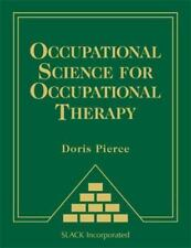 Occupational Science for Occupational Therapy: By Pierce, Doris